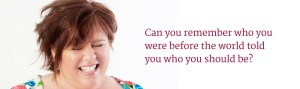 Can you remember who you were before the world told you who you should be via BethMcKay.com
