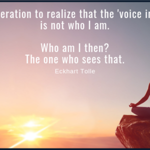 What a liberation to realize that the 'voice in my head'is not who I am.